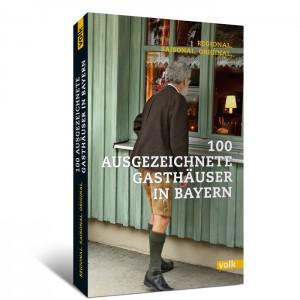 100 ausgezeichnete Gasthäuser in Bayern. Regional. Saisonal. Original.