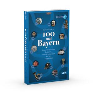 100 mal Bayern. Eine unterhaltsame Zeitreise - vom Archaeopteryx bis zum Goggomobil