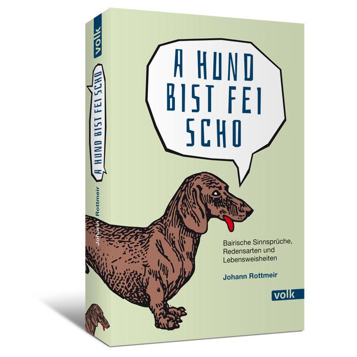 A Hund bist fei scho. Bairische Sinnsprüche, Redensarten und Lebensweisheiten