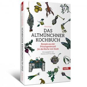 Das Altmünchner Kochbuch. Rezepte aus der Prinzregentenzeit für die Küche von heute.