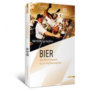 Bayern genießen: Bier. Vom Reinheitsgebot bis zur Kopfüberzapfung