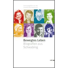 Bewegtes Leben. Biografien aus Schwabing