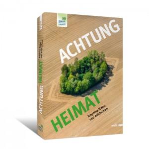 Achtung Heimat. Bayerns Natur neu entdecken.