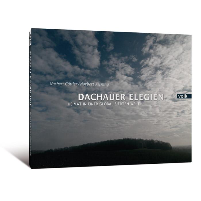 Dachauer Elegien. Heimat in einer globalisierten Welt