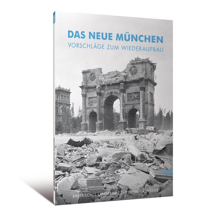 Das Neue München. Vorschläge zum Wiederaufbau