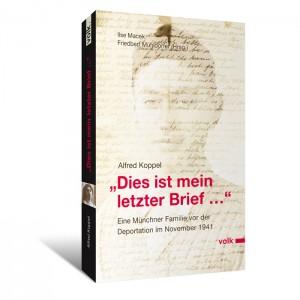 """""""Dies ist mein letzter Brief ..."""" Eine Münchner Familie vor der Deportation im November 1941"""