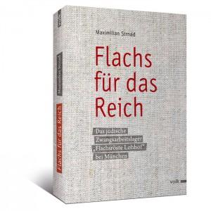 """Flachs für das Reich. Das jüdische Zwangsarbeitslagers """"Flachsröste Lohhof"""" bei München"""