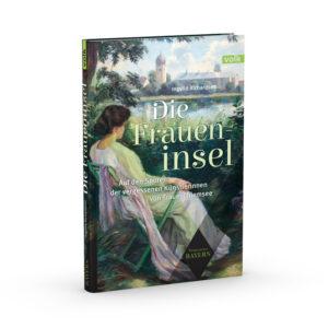 Die Fraueninsel. Auf den Spuren der vergessenen Dichterinnen von Frauenchiemsee