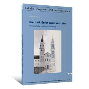 Die Innklöster Gars und Au. Baugeschichte und Instandsetzung