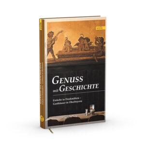 Genuss mit Geschichte. Einkehr in Denkmälern – Gasthäuser in Oberbayern