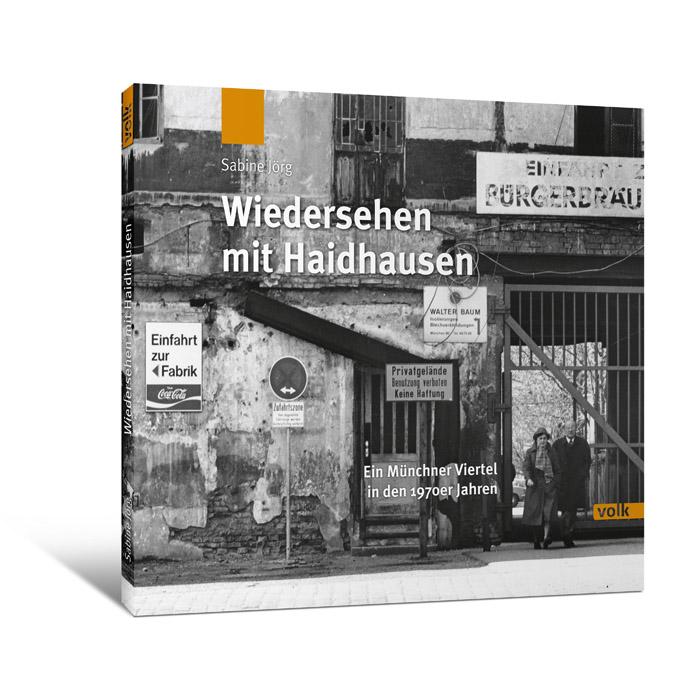 Wiedersehen mit Haidhausen. Ein Münchner Viertel in den 1970er Jahren