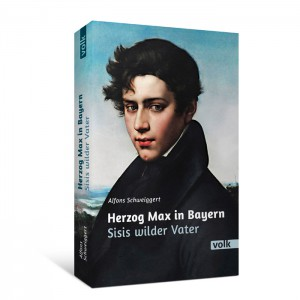Herzog Max in Bayern. Sisis wilder Vater