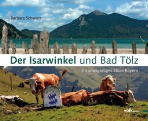 Der Isarwinkel und Bad Tölz. Ein einzigartiges Stück Bayern