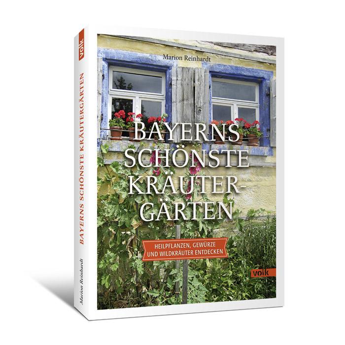 Bayerns schönste Kräutergärten. Heilpflanzen, Gewürze und Weildkräuter entdecken.