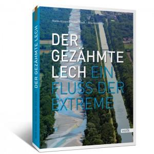 Der gezähmte Lech. Ein Fluss der Extreme