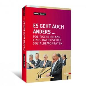 Es geht auch anders... Politische Bilanz eines bayerischen Sozialdemokraten