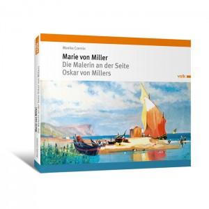 Marie von Miller. Die Malerin an der Seite Oskar von Millers