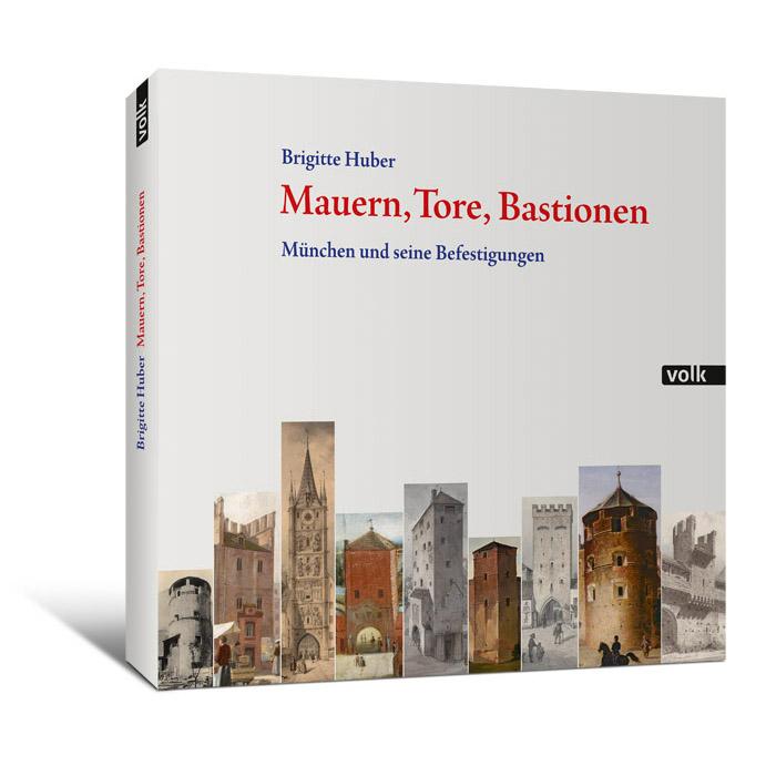Mauern, Tore, Bastionen. München und seine Befestigungen