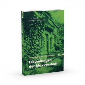 Topographie und Erinnerung. Erkundungen der Maxvorstadt