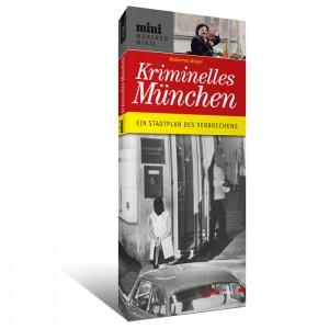 München-Mini: Kriminelles München. Ein Stadtplan des Verbrechens