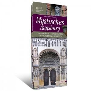 Bayern-Mini: Mystisches Augsburg. Spaziergänge zu sagenhaften und wundervollen Plätzen