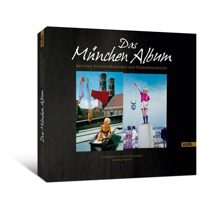 Das München-Album. Zwischen Wirtschaftswunder und Studentenrevolte
