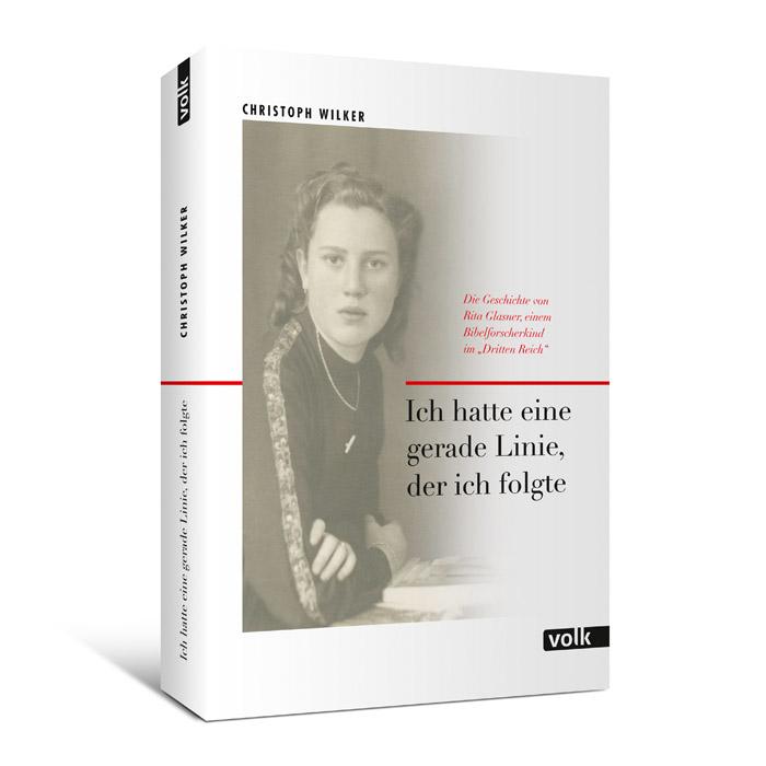 """Ich hatte eine gerade Linie, der ich folgte. Die Geschichte von Rita Glasner, einem Bibelforscherkind im """"Dritten Reich"""""""