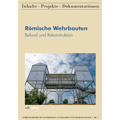 Römische Wehrbauten. Befund und Rekonstruktion. Schriftenreihe des Bayerischen Landesamtes für Denkmalpflege, Nr. 7