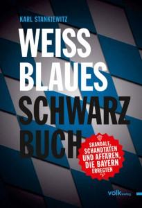 Weißblaues Schwarzbuch. Skandale, Schandtaten und Affären, die Bayern erregten