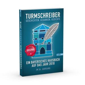 Turmschreiber – Geschichten, Gedanken, Gedichte. Ein bayerisches Hausbuch auf das Jahr 2018
