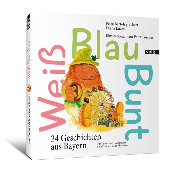Weiß Blau Bunt. 24 Geschichten aus Bayern