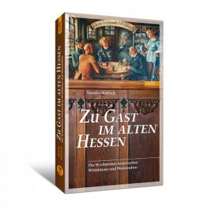 Zu Gast im alten Hessen. Die 50 schönsten historischen Wirtshäuser und Weinstuben