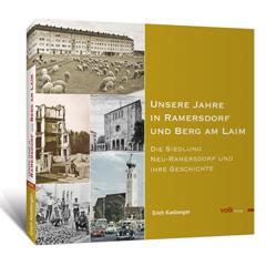 Unsere Jahre in Ramersdorf und Berg am Laim. Die Siedlung Neu-Ramersdorf und ihre Bewohner
